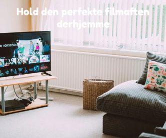 Hold den perfekte filmaften derhjemme