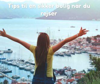 Tips til en sikker bolig når du rejser