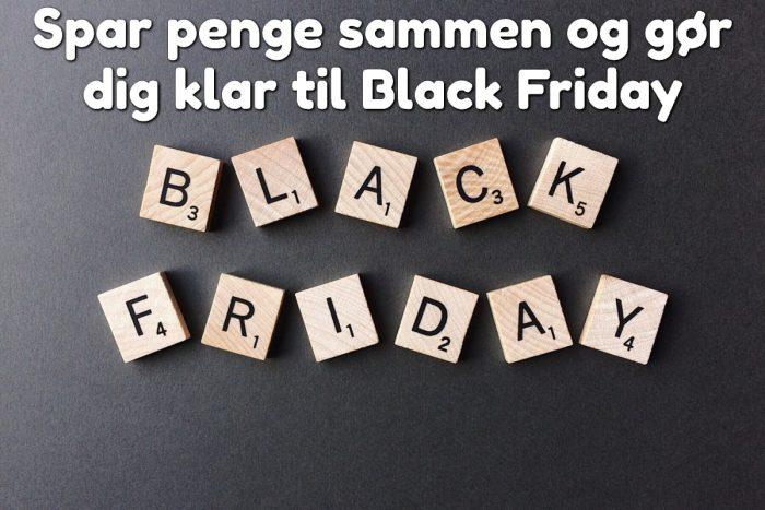 Spar penge sammen og gør dig klar til Black Friday